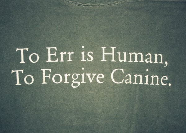 To Err is Human, to Forgive Canine